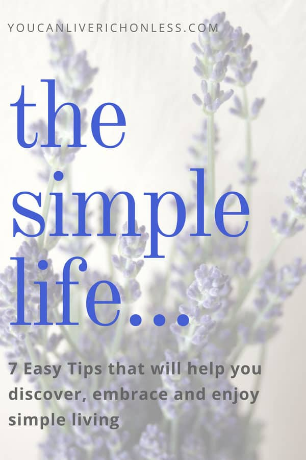 sprigs of lavender in background with blue text that says the simple life, 7 tips to help you discover, embrace & enjoy simple living.