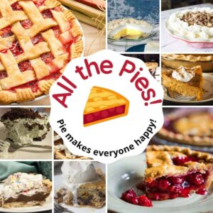 assortment of pies for Top 17 Pies post - text reads all the pies, pie makes everyone happy!