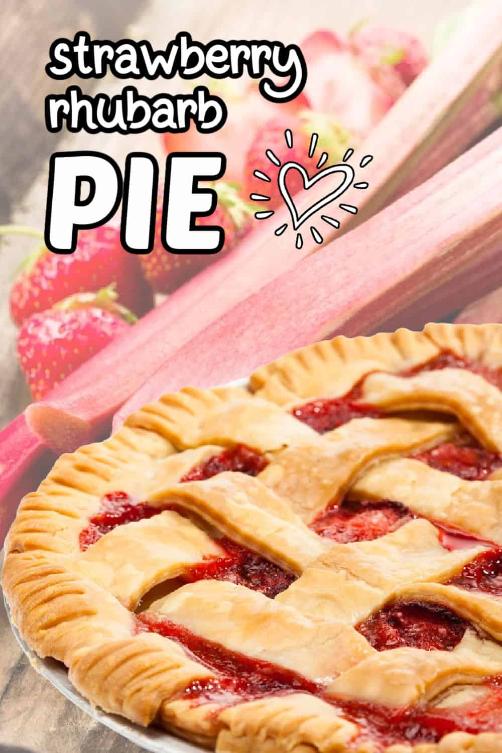 background image is picked strawberries and rhubarb with a lattice topped strawberry rhubarb pie in the foreground
