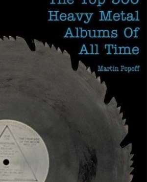 """The Top 500 Heavy Metal Albums Of All Time"" by Martin Popoff"