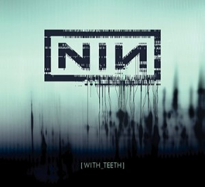 """""""With Teeth"""" by Nine Inch Nails"""