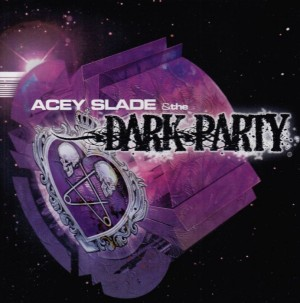 """Acey Slade & The Dark Party"" by Acey Slade & The Dark Party"