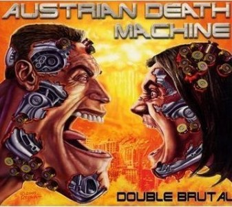 """Double Brutal"" by Austrian Death Machine"