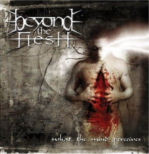 """""""What The Mind Perceives"""" by Beyond The Flesh"""