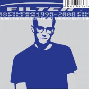 """""""The Very Best Things (1995-2008)"""" by Filter"""