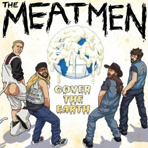 """Cover The Earth"" by The Meatmen"