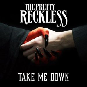 """Take Me Down"" (Single) by The Pretty Reckless"