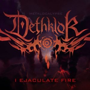"""I Ejaculate Fire"" (Single) by Metalocalypse: Deathklok"