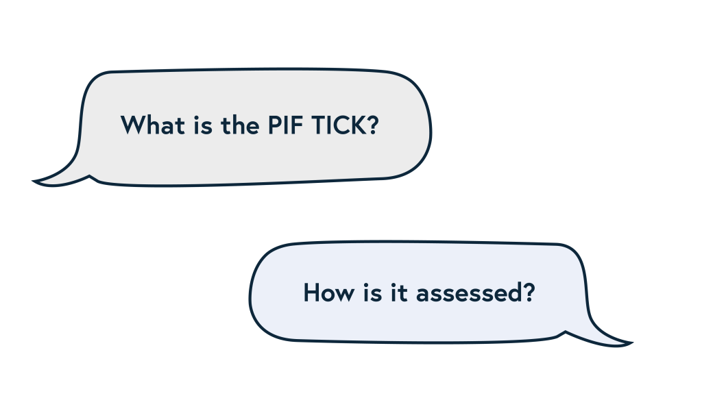 Questions about the PIF TICK – What is it and how is it assessed?