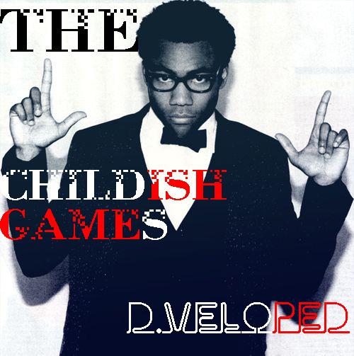 childish D.veloped   The Childish Games (Mash Up)