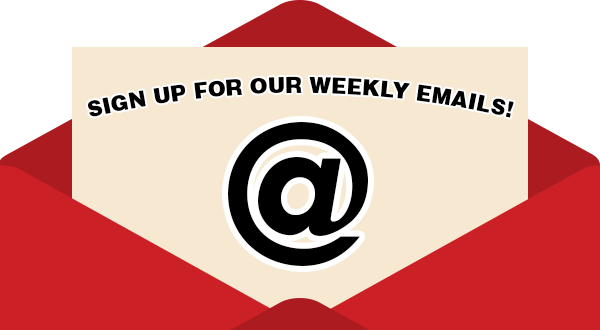 Sign Up for Weekly Emails!
