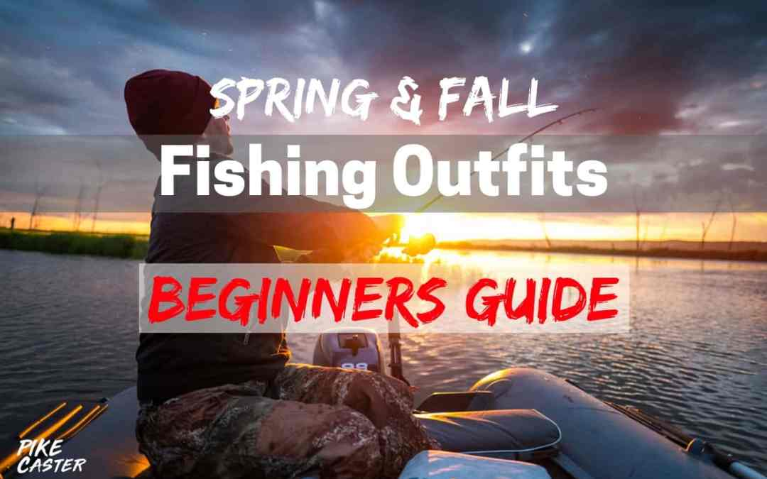 Spring and Fall Fishing Outfits Beginners Guide