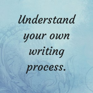 Understand your own writing process.