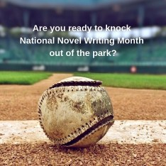 Are you ready to knock National Novel Writing Month out of the park?