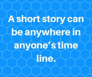 A short story can be anywhere in anyone's timeline.