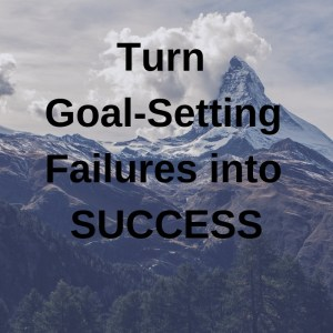 Turn Goal-Setting Failures into Success