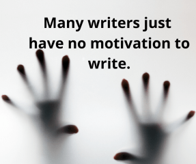 Many writers just have no motivation to write.