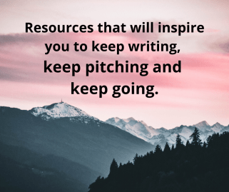 Resources that will inspire you to keep writing, keep pitching, and keep going.
