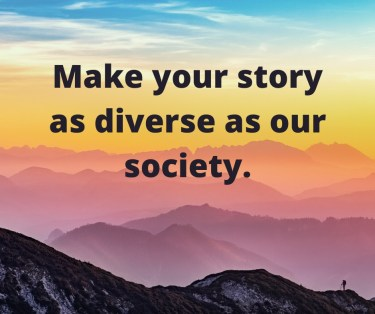 Make your story as diverse as our society.