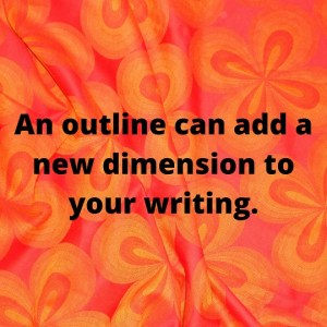 An outline can add a new dimension to your writing.