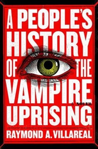 A People's History of the Vampire Uprising by Raymond A Villareal