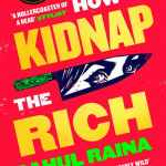 How to Kidnap the Rich by Rahul Raina