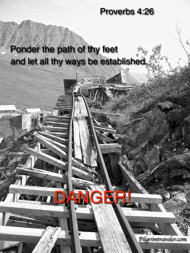 """Proverbs 4:26 """"Ponder the path of thy feet, and let all thy ways be established."""""""