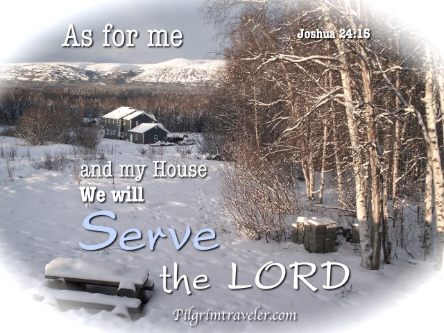 """Joshua 24:15 """"As for me and my house, we will serve the Lord."""""""