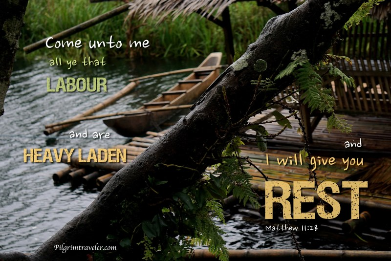 "Matthew 11:28 ""Come unto me all ye that labour and are heavy laden and I will give you rest."""