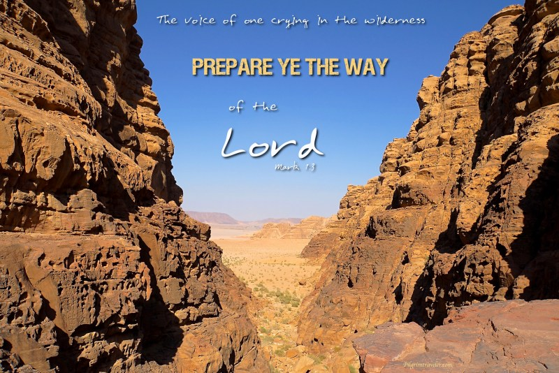 "Mark 1:3 The voice of one crying in the wilderness, ""Prepare ye the way of the Lord."""