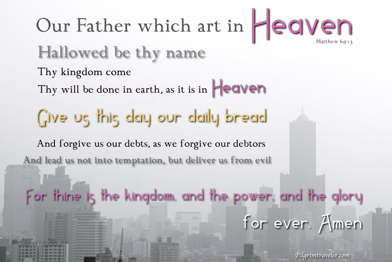 "Matthew 6:9-13 ""Our Father which art in heaven, Hallowed be thy name."""