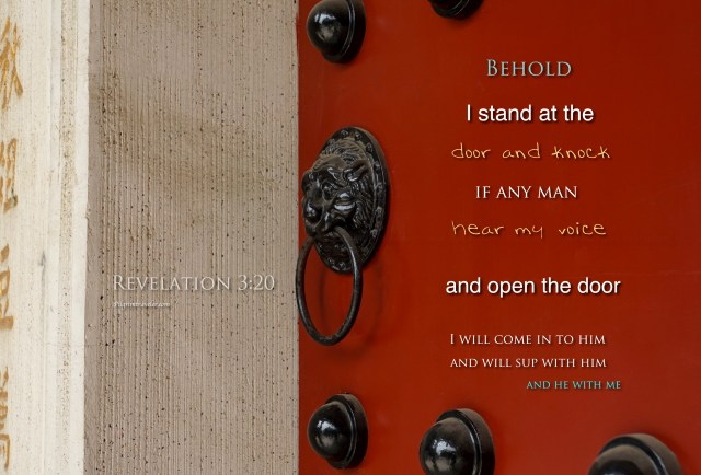"Revelation 3:20 ""Behold, I stand at the door, and knock."""
