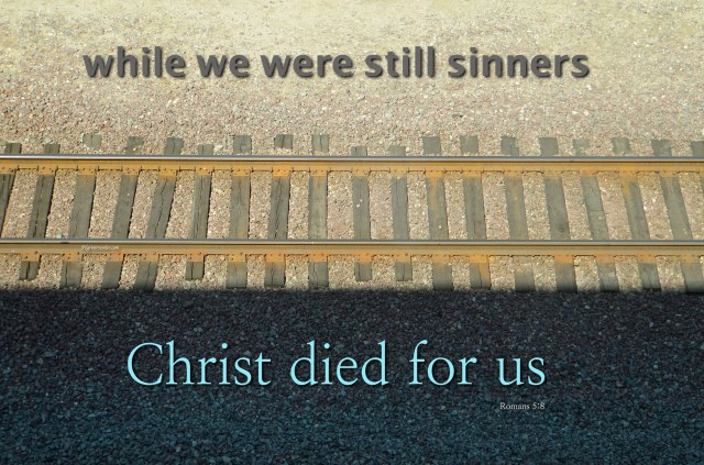 "Romans 5:8 ""While we were still sinners, Christ died for us."""