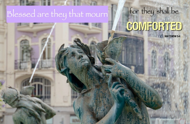 """Matthew 5:4 """"Blessed are they that mourn: for they shall be comforted."""""""