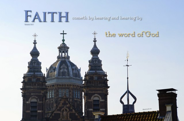 """Romans 10:17  """"So then faith cometh by hearing and hearing by the word of God."""""""