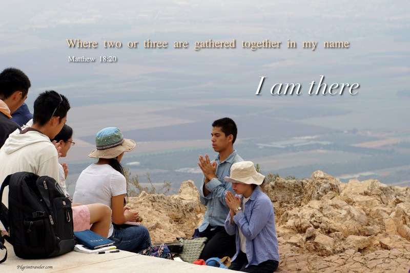 "Matthew 18:20 ""For where two or three are gathered together in my name, I am there among them."""