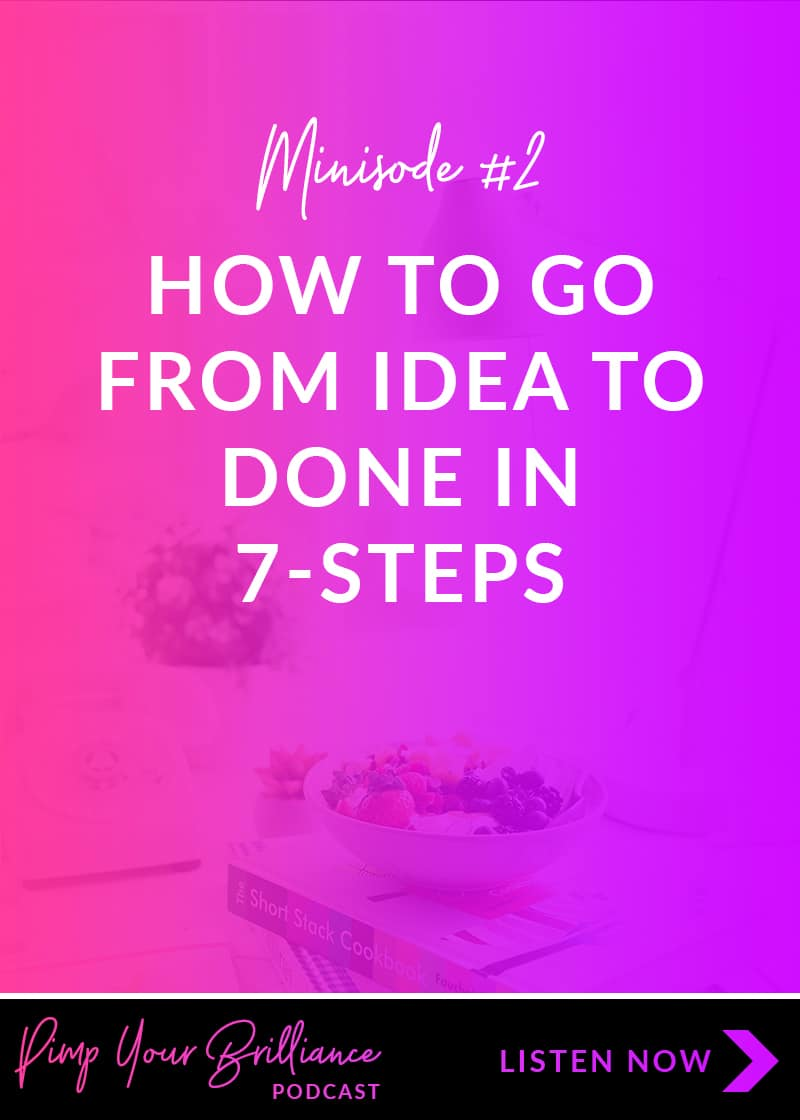The 7-steps that you need to complete to take you from idea to done.