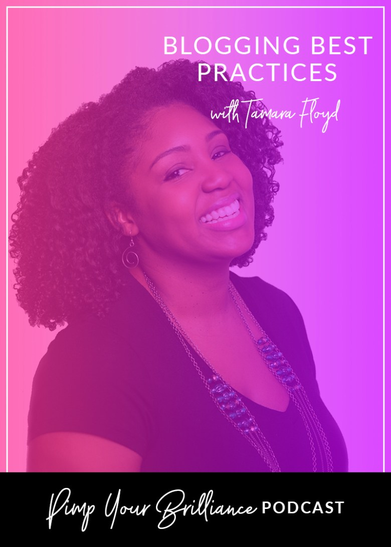 Blogging can still be profitable if you have the right strategy. In this episode of Pimp Your Brilliance, Tamara Floyd of Natural Hair Rules shares how she got started as a blogger, SEO best practices, staying consistent and how failure can be valuable.