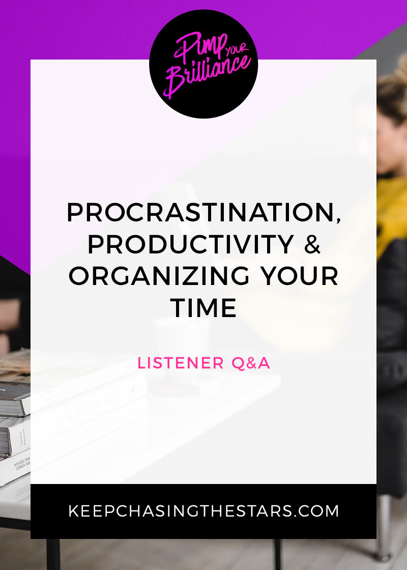 In this episode of Pimp Your Brilliance, I'm answering questions from the community about procrastination, productivity and how to better organize your time.