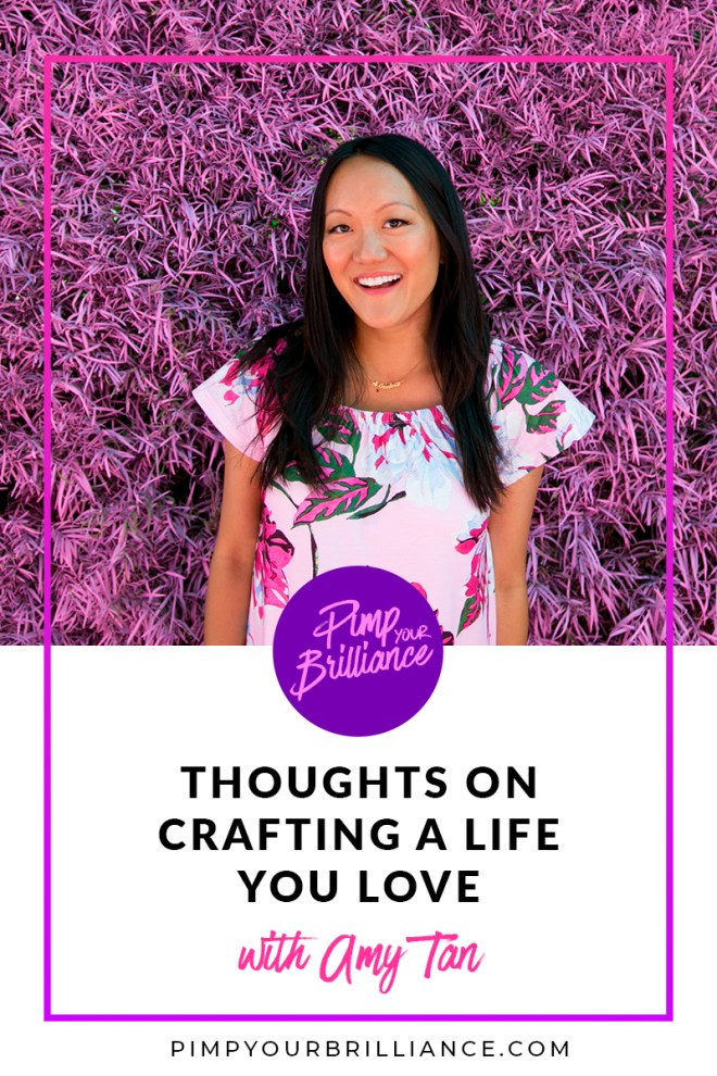How do you craft a life you love? Amy Tan has some thoughts.  In this episode of Pimp Your Brilliance, Amy shares how finding a creative outlet as a teen helped her craft a life she loved, how she pivoted from t-shirt designer to scrapbooking and her keys to success.