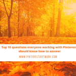 Top 10 questions everyone working with Pinterest should know how to answer