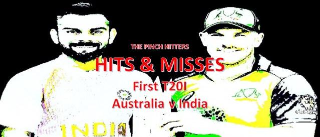 Hits and Misses – Australia v India 1st T20I 2018/19