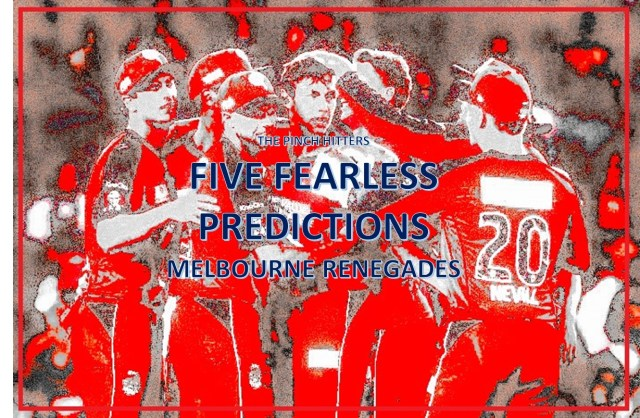 Five Fearless Predictions – Melbourne Renegades BBL08