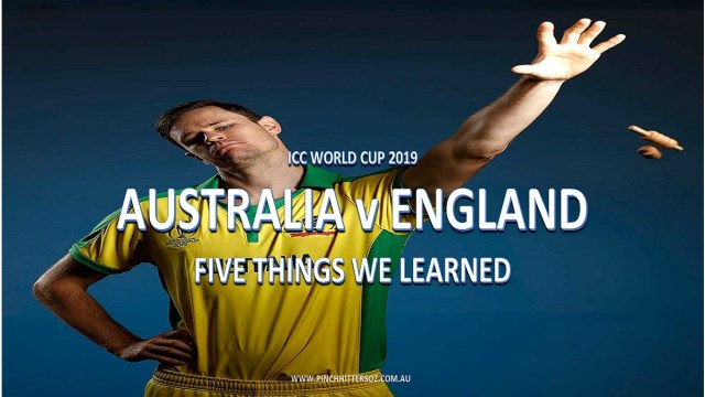 CWC19: Australia vs England – Five Things We Learned
