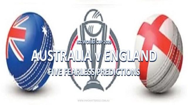 CWC19: England vs Australia – Five Fearless Predictions