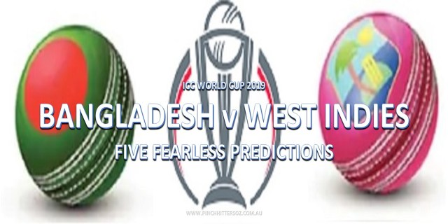 CWC19: Bangladesh vs West Indies – Five Fearless Predictions