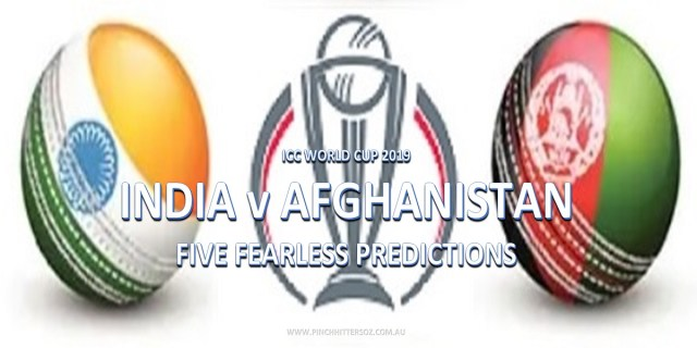 CWC19: India vs Afghanistan – Five Fearless Predictions