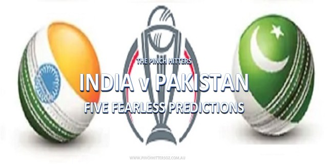 CWC19: India vs Pakistan – Five Fearless Predictions