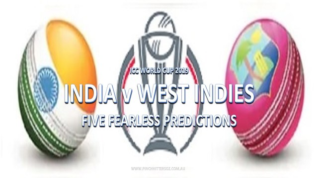 CWC19: India vs West Indies – Five Fearless Predictions