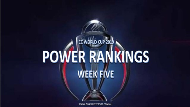 CWC19: Power Rankings After Week Five